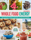 Whole Food Energy: 200 All Natural Recipes to Prepare, Refuel and Recover by Elise Museles (Paperback, 2015)