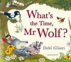 What's the Time, Mr Wolf? von Debi Gliori (2012, Gebundene Ausgabe)