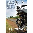 Don't Ask Any Old Bloke for Directions: A Biker's Whimsical Journey Across India by P. G. Tenzing (Paperback, 2009)