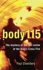 Body 115: The Mystery of the Last Victim of the King's Cross Fire by Paul Chambers (Hardback, 2006)
