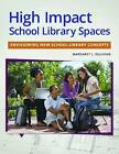High Impact School Library Spaces: Envisioning New School Library Concepts by Peg L. Sullivan, Margaret L. Sullivan (Paperback, 2014)