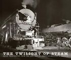 The Twilight of Steam: Great Photography from the Last Days of Steam Locomotives in America by Brian Solomon (Hardback)