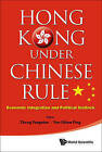 Hong Kong Under Chinese Rule: Economic Integration and Political Gridlock by World Scientific Publishing Co Pte Ltd (Hardback, 2013)