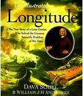 The Illustrated Longitude : The True Story of a Lone Genius Who Solved the Greatest Scientific Problem of His Time by Dava Sobel and William J. H. Andrewes (1998, Hardcover, Revised)