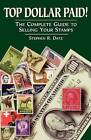Top Dollar Paid: The Complete Guide to Selling Your Stamps by Stephen R. Datz (Paperback, 1997)
