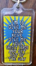 Keychain - 'I'M 16 GIVE ME YOUR KEYS, GIVE ME YOUR CREDIT CARDS AND GET OUT...'