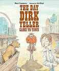 The Day Dirk Yeller Came to Town by Mary Casanova (Hardback, 2011)