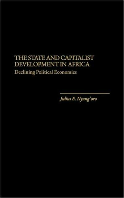 The State And Capitalist Development In Africa: Declining Political Economi...