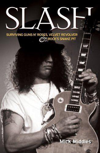 """Slash: Surviving """"Guns N' Roses"""", """"Velvet Revolver"""" and Rock's"""