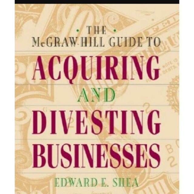 The McGraw Hill Guide To Acquiring And Divesting Businesses by Erdward E Shea