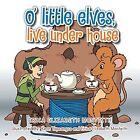 O' Little Elves, Live Under House by Erica Elizabeth, Erica Elizabeth Monteith (Paperback / softback, 2014)