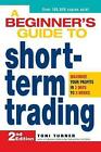 A Beginner's Guide to Short-Term Trading: Maximize Your Profits in 3 Days to 3 Weeks by Toni Turner (Paperback, 2008)