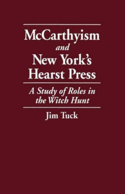 Mccarthyism And New York's Hearst Press: A Study Of Roles In The Witch Hunt
