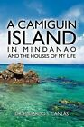 A Camiguin Island in Mindanao and the Houses of My Life by Eduardo S Canlas Dr (Paperback / softback, 2012)