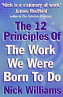 The 12 Principles of the Work We Were Born to Do by Nick Williams (Paperback, 2002)