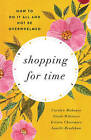 Shopping for Time: How to Do it All and Not be Overwhelmed by Carolyn Mahaney, Nicole Mahaney Whitacre, Kristin Chesemore, Janelle Bradshaw (Paperback, 2016)
