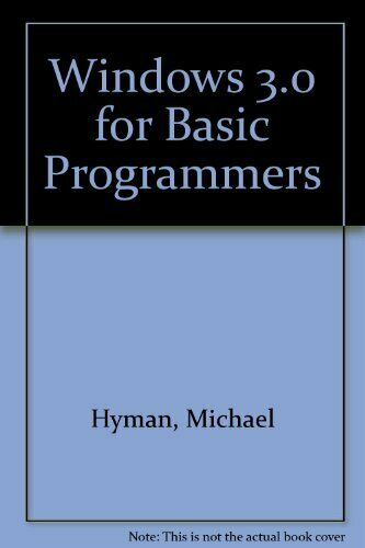 Windows 3.0 for Basic Programmers/Book and Disk By Michael I. Hyman