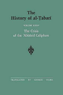 The History of Al-Tabari: The Crisis of the Abbasid Caliphate, the Caliphates of