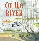 On the River by Roland Harvey (Hardback, 2016)