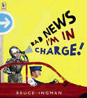 Bad News, I'm In Charge! by Bruce Ingman (Paperback, 2004)