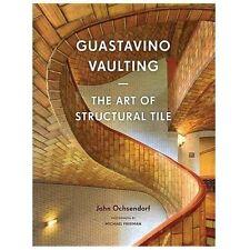 Guastavino Vaulting : The Art of Structural Tile by John Ochsendorf (2013,...