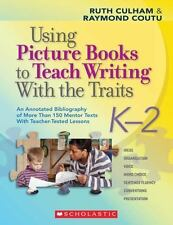 Using Picture Books to Teach Writing with the Traits : An Annotated Bibliography of More Than 150 Mentor Texts with Teacher-Tested Lessons by Raymond Coutu and Ruth Culham (2008, Paperback, Annotated)