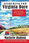 Searching for Virginia Dare: On the Trail of the Lost Colony of Roanoke Island by Marjorie Hudson (Paperback, 2013)