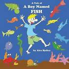 A Tale of a Boy Named Fish by MR Alex Bjelica (Paperback / softback, 2013)