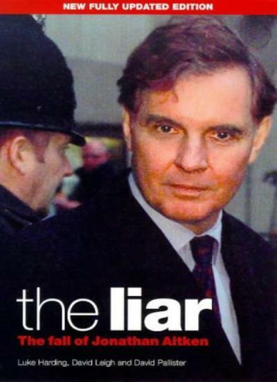 The Liar: The Fall of Jonathan Aitken (A Guardian book) By Luke Harding, David
