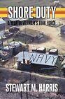 Shore Duty a Year in Vietnam's Junk Force by Stewart M Harris 9781440149467