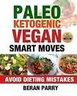 Paleo Ketogenic Vegan Smart Moves by Beran Parry (Paperback / softback, 2016)
