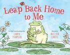 Leap Back Home to Me by Lauren Thompson (Hardback, 2011)