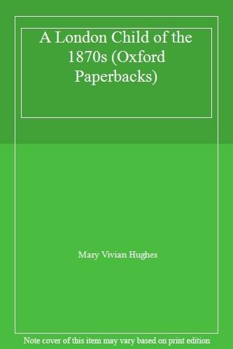 A London Child of the 1870s (Oxford Paperbacks) By Mary Vivian  .9780192812162