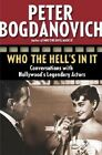 Who the Hell's in It: Conversations with Hollywood's Legendary Actors by Peter Bogdanovich (Paperback / softback, 2005)