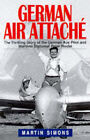 German Air Attache: Life of Peter Riedel - Pilot and Diplomat in World War II by Martin Simons (Hardback, 1997)