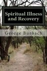 Spiritual Illness and Recovery: Overcoming Original Sin by Dr George Burbach, George Burbach (Paperback / softback, 2013)