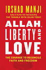 Allah, Liberty and Love: The Courage to Reconcile Faith and Freedom by Irshad Manji (Hardback, 2011)