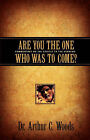 Are You the One Who Was to Come? by Arthur C Woods (Paperback / softback, 2003)