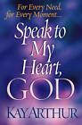 Speak to My Heart, God: For Every Need, for Every Moment... by Kay Arthur (Paperback, 2002)
