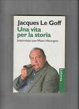 Jacques Le Goff UNA VITA PER LA STORIA INTERVISTA CON MARC HEURGON