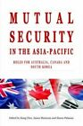 Mutual Security in the Asia-Pacific: Roles for Australia, Canada and South Korea by Kang-Sin Choi, Simon Palamar, James Manicom (Paperback, 2016)