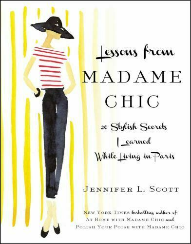 Lessons From Madame Chic 20 Stylish Secrets I Learned While Living In Paris By - $4.56