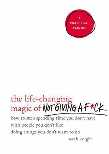 NEW - The Life-Changing Magic of Not Giving a F*ck: How to Stop Spend...S.KNIGHT