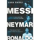 Messi, Neymar, Ronaldo: Head to Head with the World's Greatest Players by Luca Caioli (Paperback, 2014)