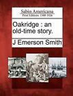 Oakridge: An Old-Time Story. by J Emerson Smith (Paperback / softback, 2012)