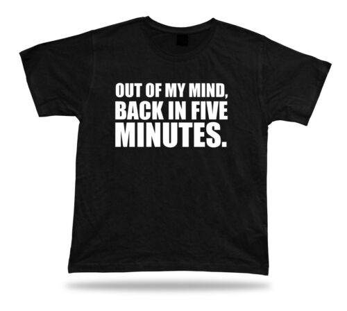 Out of my mind Back in five minutes birhday T shirt Quote funny challenge tee