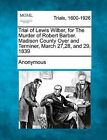 Trial of Lewis Wilber, for the Murder of Robert Barber. Madison County Oyer and Terminer, March 27,28, and 29, 1839 by Anonymous (Paperback / softback, 2011)