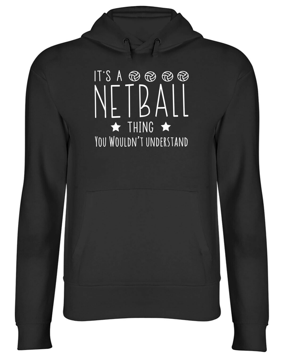 It's a Netball Thing, You Wouldn't Understand Mens Womens Hooded Top Hoodie