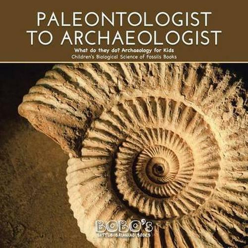Paleontologist to Archaeologist - What do they do? Archaeology for Kids - Childr