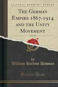 The German Empire 1867-1914 and the Unity Movement, Vol  2 of 2 (Classic  Reprint) by William Harbutt Dawson (Paperback / softback, 2015)